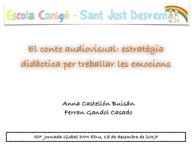 El conte audiovisual: estratègia didàctica per treballar les emocions Anna Castellón Buisán Ferran Gandol Casado 50ª Jorna...