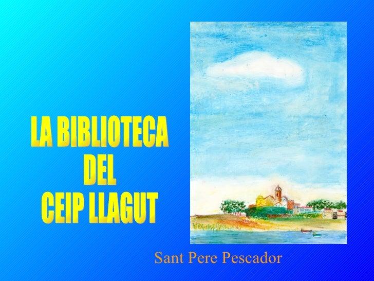 LA BIBLIOTECA  DEL  CEIP LLAGUT Sant Pere Pescador