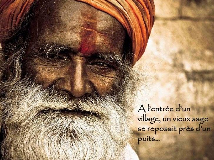 A l'entrée d'un village, un vieux sage se reposait près d'un puits…