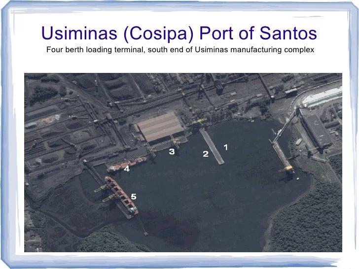 Usiminas (Cosipa) Port of SantosFour berth loading terminal, south end of Usiminas manufacturing complex