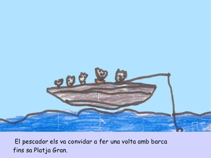 <ul><li>El pescador els va convidar a fer una volta amb barca  </li></ul><ul><li>fins sa Platja Gran.  </li></ul>