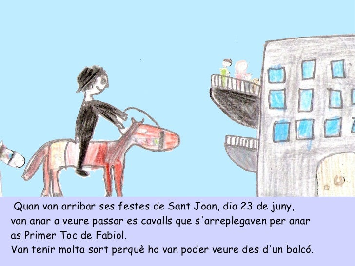 <ul><li>Quan van arribar ses festes de Sant Joan, dia 23 de juny, </li></ul><ul><li>van anar a veure passar es cavalls que...