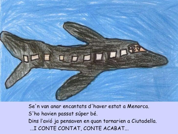 <ul><li>Se'n van anar encantats d'haver estat a Menorca.  </li></ul><ul><li>S'ho havien passat súper bé. </li></ul><ul><li...