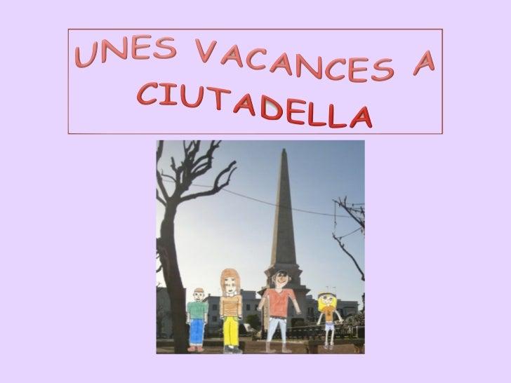 Hi havia una vegada una familia dAnglaterraque havia vingut de vacances a Ciutadella .