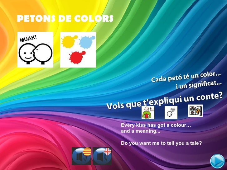 Every kiss has got a colour…  and a meaning...  Do you want me to tell you a tale? PETONS DE COLORS