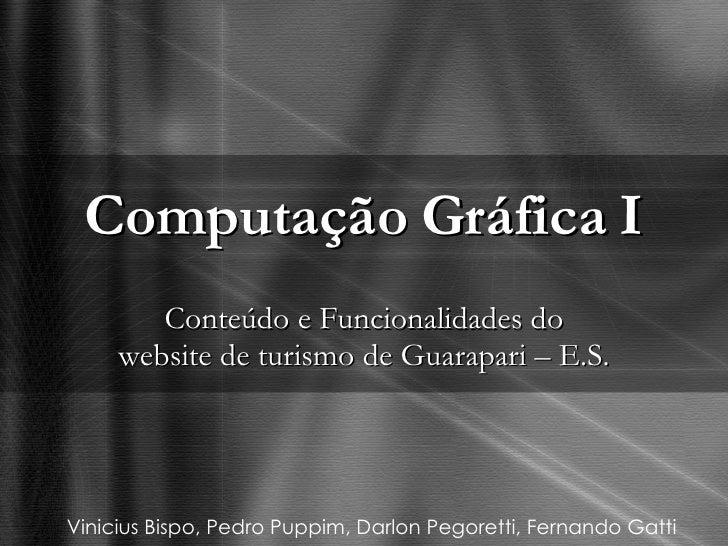 Computação Gráfica I Conteúdo e Funcionalidades do website de turismo de Guarapari – E.S. Vinicius Bispo, Pedro Puppim, Da...