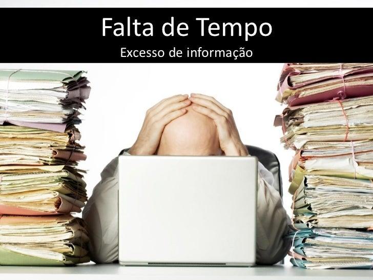 Falta de Tempo Excesso de informação