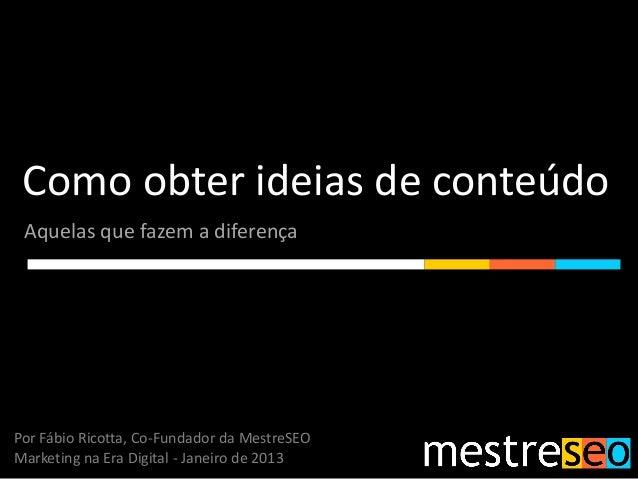 Como obter ideias de conteúdo Aquelas que fazem a diferençaPor Fábio Ricotta, Co-Fundador da MestreSEOMarketing na Era Dig...