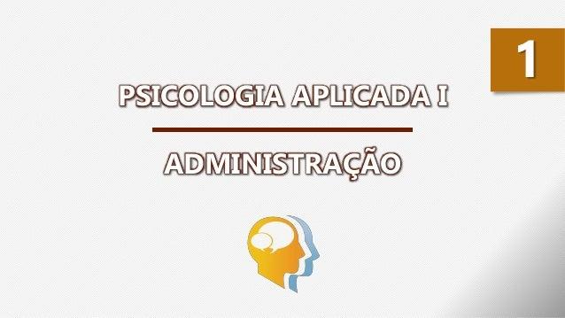 PSICOLOGIA APLICADA I ADMINISTRAÇÃO 1