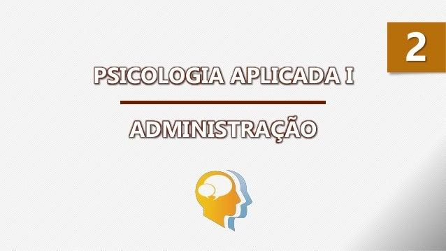PSICOLOGIA APLICADA I ADMINISTRAÇÃO 2