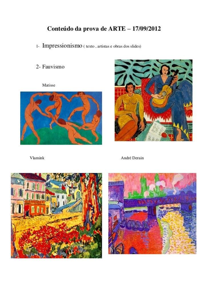 Conteúdo da prova de ARTE – 17/09/2012   1-   Impressionismo ( texto , artistas e obras dos slides)   2- Fauvismo        M...