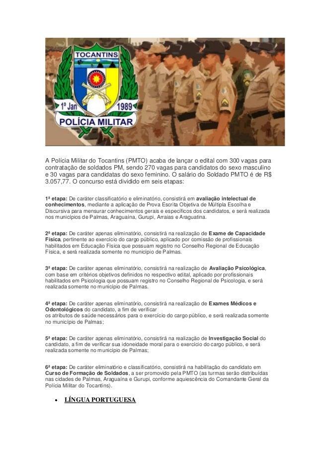 A Polícia Militar do Tocantins (PMTO) acaba de lançar o edital com 300 vagas paracontratação de soldados PM, sendo 270 vag...