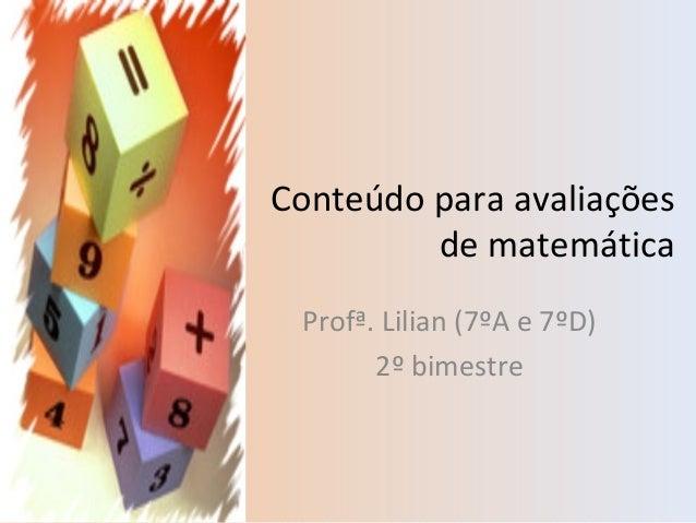 Conteúdo para avaliações de matemática Profª. Lilian (7ºA e 7ºD) 2º bimestre