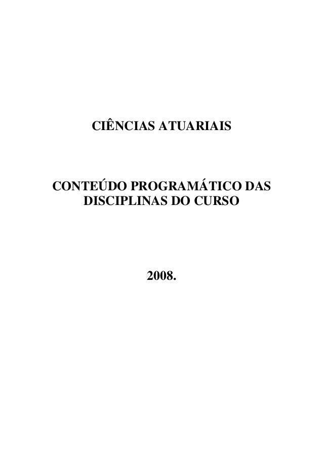 CIÊNCIAS ATUARIAIS CONTEÚDO PROGRAMÁTICO DAS DISCIPLINAS DO CURSO 2008.