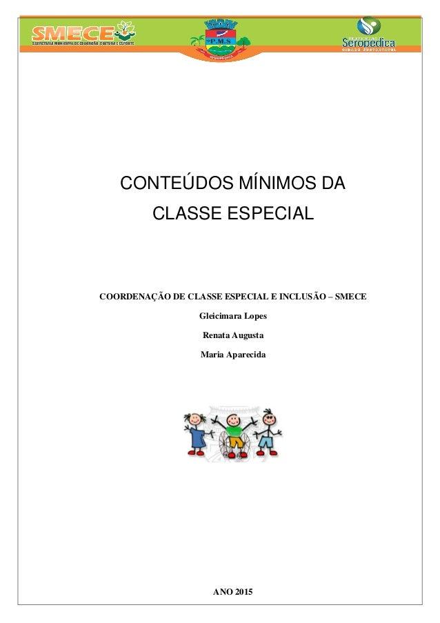 CONTEÚDOS MÍNIMOS DA CLASSE ESPECIAL COORDENAÇÃO DE CLASSE ESPECIAL E INCLUSÃO – SMECE Gleicimara Lopes Renata Augusta Mar...