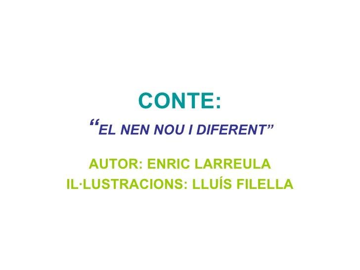 """CONTE: """" EL NEN NOU I DIFERENT"""" AUTOR: ENRIC LARREULA IL·LUSTRACIONS: LLUÍS FILELLA"""