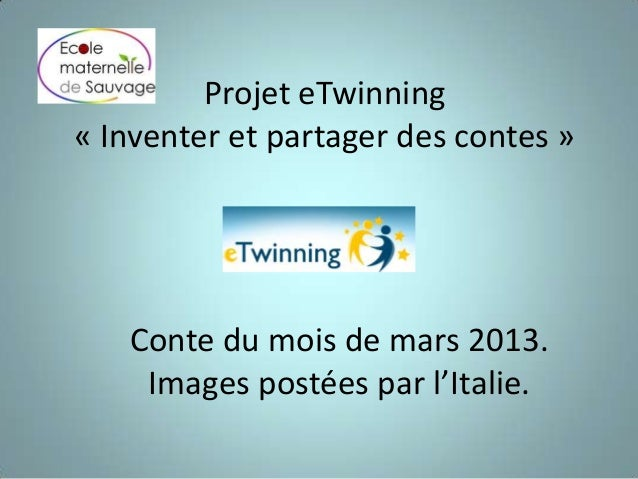 Projet eTwinning« Inventer et partager des contes »Conte du mois de mars 2013.Images postées par l'Italie.