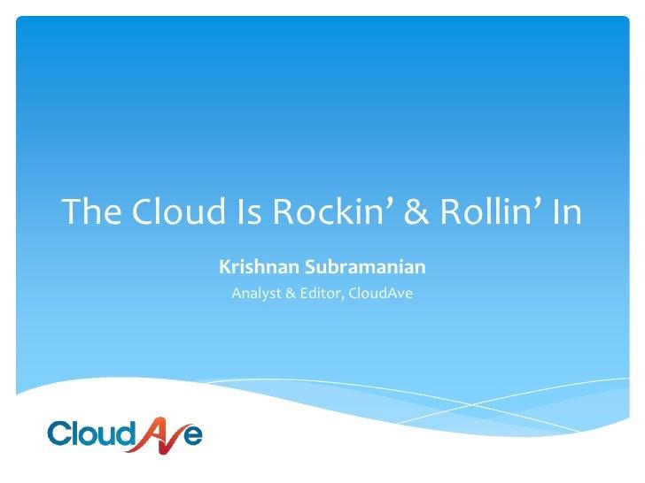 The Cloud Is Rockin' & Rollin' In<br />Krishnan Subramanian<br />Analyst & Editor, CloudAve<br />