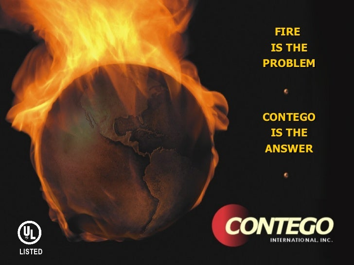 FIRE          IS THE         PROBLEM         CONTEGO          IS THE         ANSWERLISTED