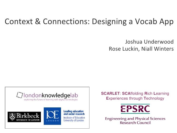 SCARLET: SCAffolding Rich Learning Experiences through Technology<br />Context & Connections: Designing a Vocab App<br />J...