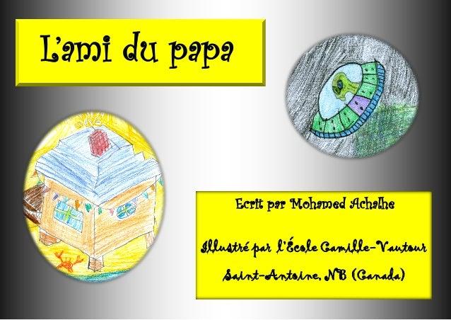 Ecrit par Mohamed Achalhe Illustré par l'École Camille-Vautour Saint-Antoine, NB (Canada) L'ami du papa