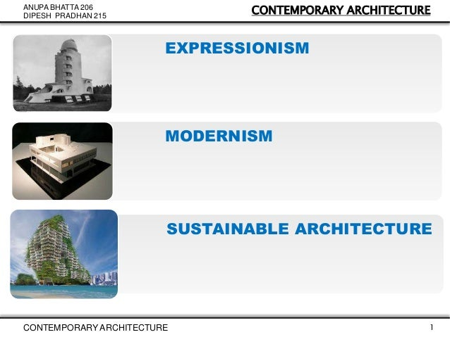CONTEMPORARY ARCHITECTURE  ANUPA BHATTA 206 DIPESH PRADHAN 215  EXPRESSIONISM  MODERNISM  SUSTAINABLE ARCHITECTURE  CONTEM...
