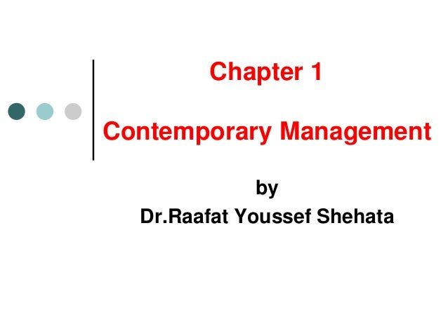 Chapter 1 Contemporary Management by Dr.Raafat Youssef Shehata
