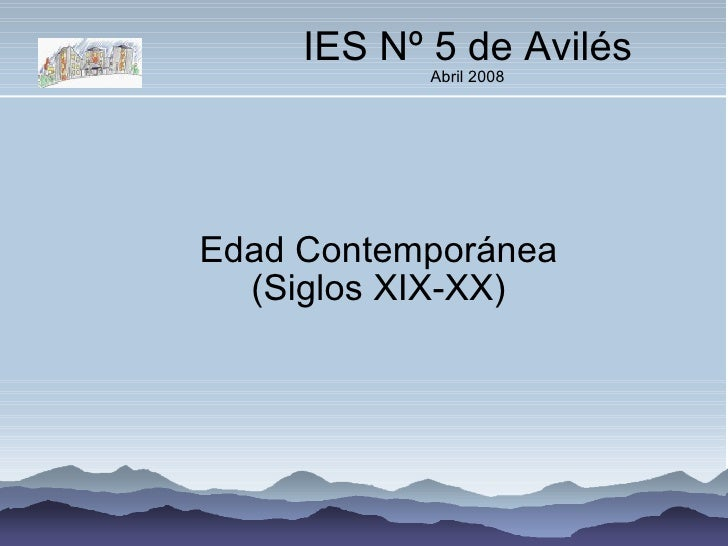 IES Nº 5 de Avilés Abril 2008 Edad Contemporánea (Siglos XIX-XX)