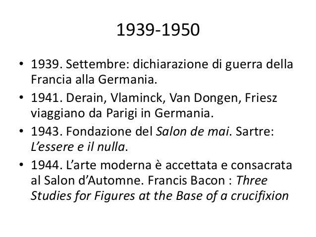 1939-1950• 1939. Settembre: dichiarazione di guerra della  Francia alla Germania.• 1941. Derain, Vlaminck, Van Dongen, Fri...