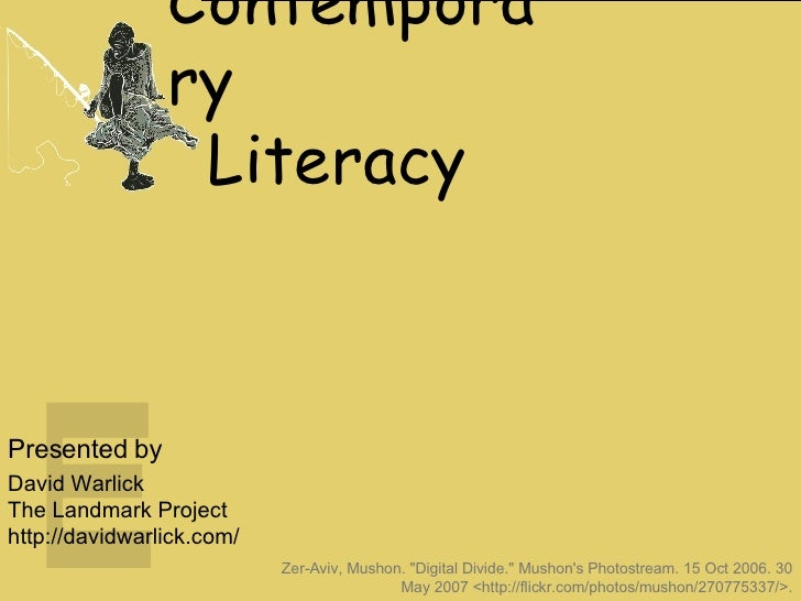 "Contemporary   Literacy Presented by David Warlick The Landmark Project http://davidwarlick.com/ Zer-Aviv, Mushon. ""D..."