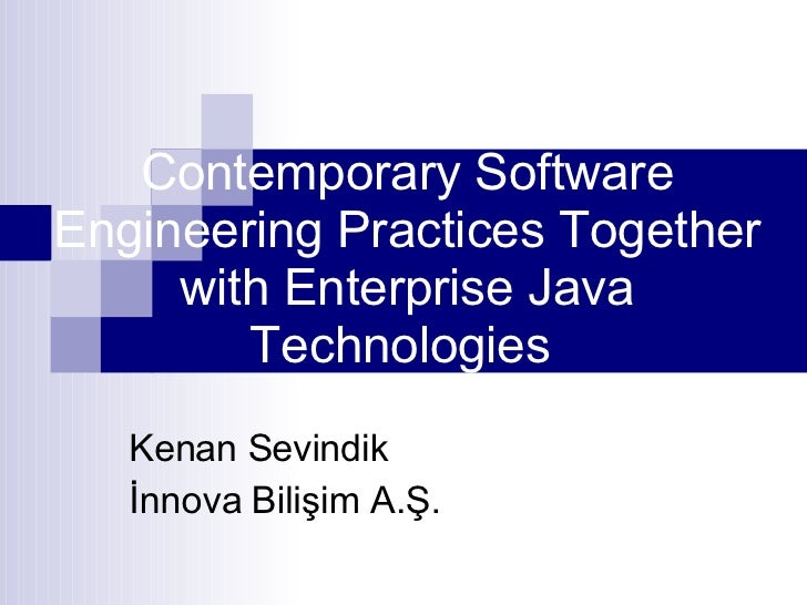 Contemporary Software Engineering Practices Together with Enterprise Java Technologies  Kenan Sevindik İnnova Bilişim A.Ş.