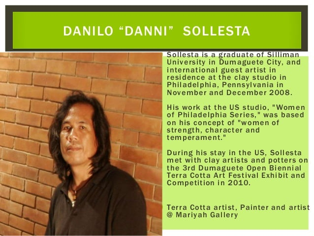  Sollesta is a graduate of Silliman University in Dumaguete City, and international guest artist in residence at the clay...