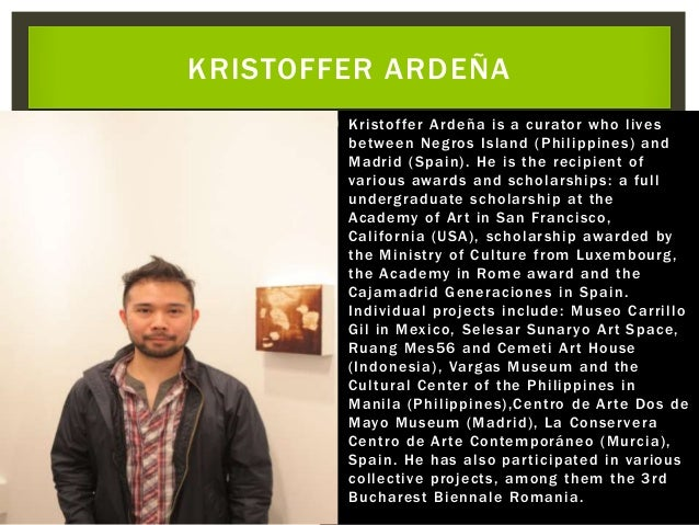  Kristoffer Ardeña is a curator who lives between Negros Island (Philippines) and Madrid (Spain). He is the recipient of ...