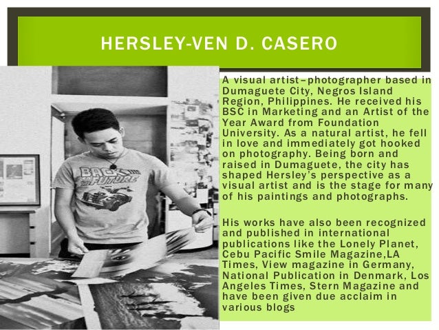  A visual artist–photographer based in Dumaguete City, Negros Island Region, Philippines. He received his BSC in Marketin...