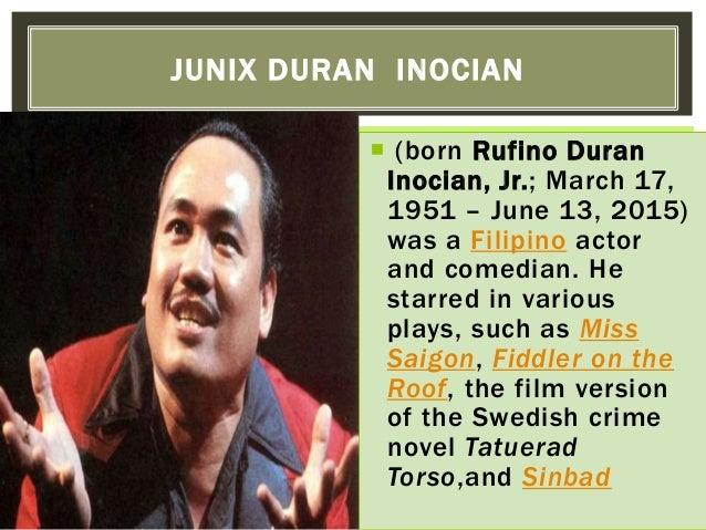  (born Rufino Duran Inocian, Jr.; March 17, 1951 – June 13, 2015) was a Filipino actor and comedian. He starred in variou...