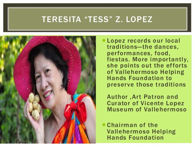  Lopez records our local traditions—the dances, performances, food, fiestas. More importantly, she points out the efforts...