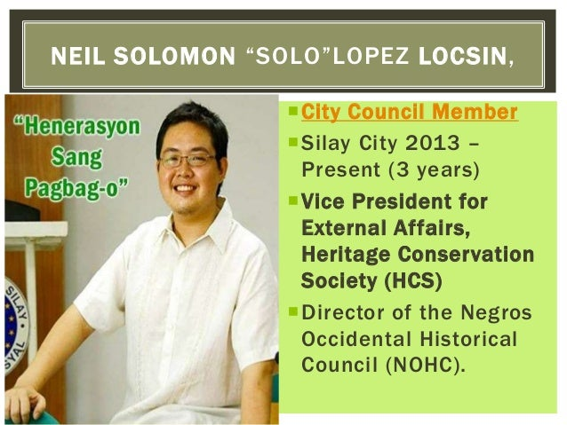 City Council Member Silay City 2013 – Present (3 years) Vice President for External Affairs, Heritage Conservation Soci...