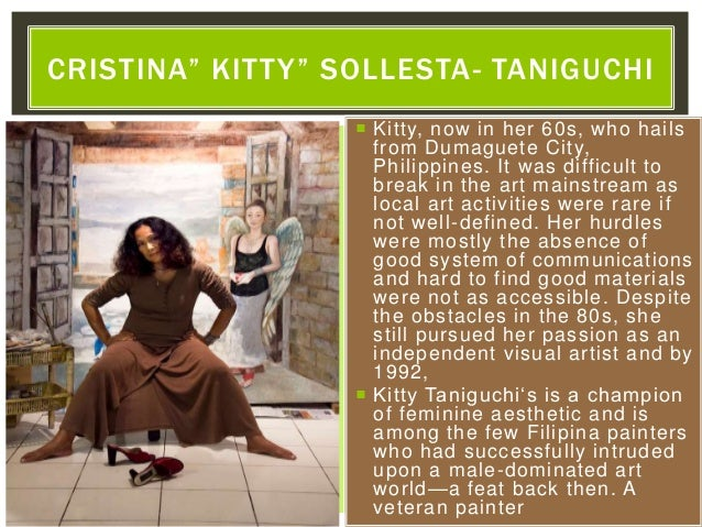  Kitty, now in her 60s, who hails from Dumaguete City, Philippines. It was difficult to break in the art mainstream as lo...