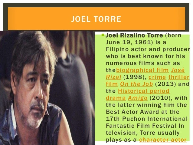  Joel Rizalino Torre (born June 19, 1961) is a Filipino actor and producer who is best known for his numerous films such ...