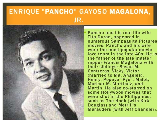  Pancho and his real life wife Tita Duran, appeared in numerous Sampaguita Pictures movies. Pancho and his wife were the ...