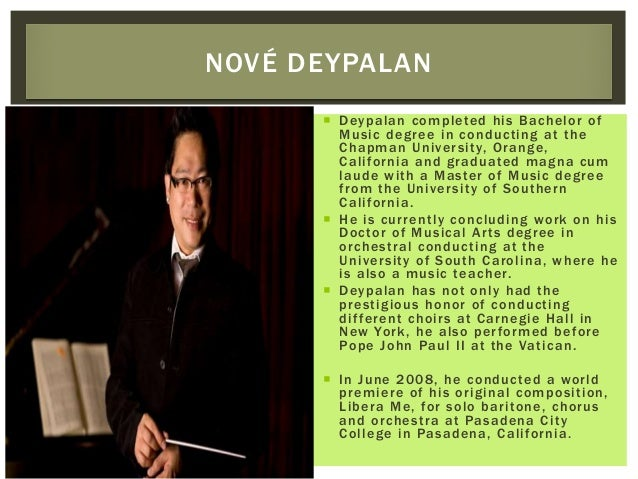  Deypalan completed his Bachelor of Music degree in conducting at the Chapman University, Orange, California and graduate...