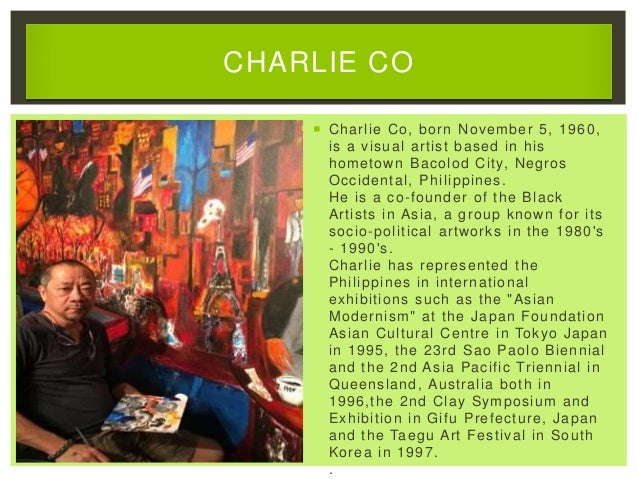  Charlie Co, born November 5, 1960, is a visual artist based in his hometown Bacolod City, Negros Occidental, Philippines...