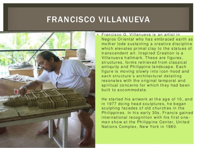  Francisco G. Villanueva is an artist in Negros Oriental who has embraced earth as mother lode sustaining a creative disc...