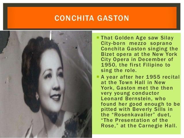  That Golden Age saw Silay City-born mezzo soprano Conchita Gaston singing the Bizet opera at the New York City Opera in ...