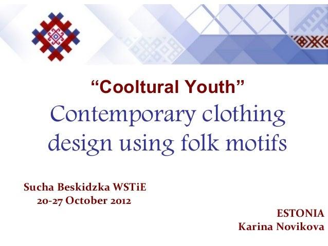 """""""Cooltural Youth""""    Contemporary clothing    design using folk motifsSucha Beskidzka WSTiE  20-27 Осtober 201..."""