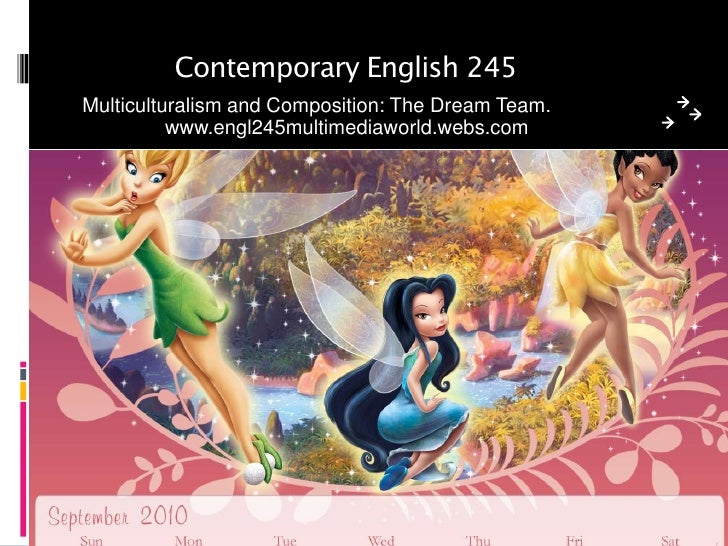 Contemporary English 245<br />Multiculturalism and Composition: The Dream Team.<br />www.engl245multimediaworld.webs.com<b...