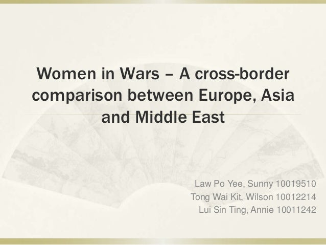 Women in Wars – A cross-bordercomparison between Europe, Asia        and Middle East                   Law Po Yee, Sunny 1...