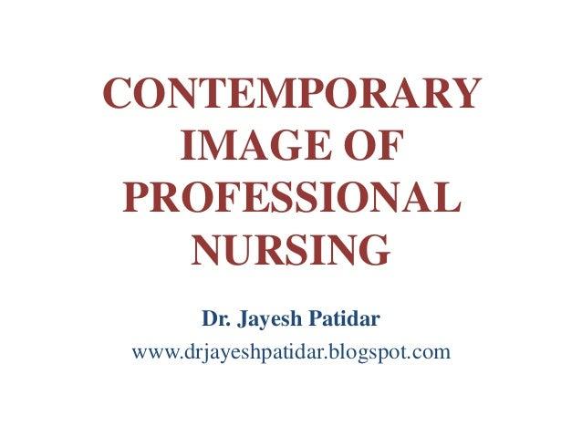 CONTEMPORARY IMAGE OF PROFESSIONAL NURSING Dr. Jayesh Patidar www.drjayeshpatidar.blogspot.com