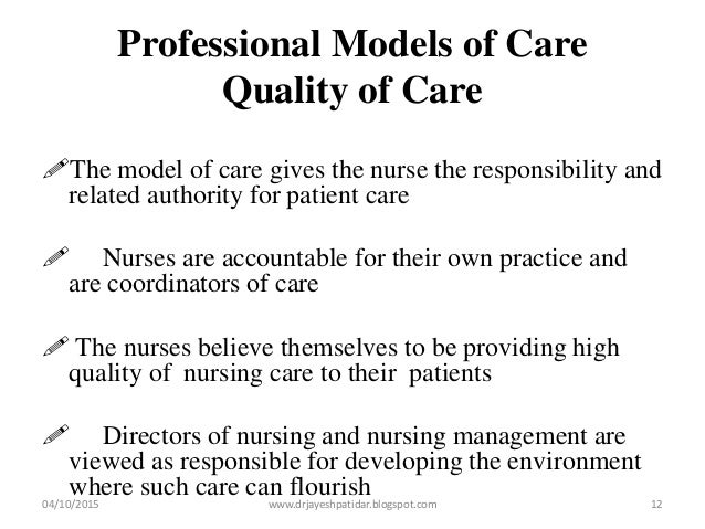 Professional Models of Care Quality of Care The model of care gives the nurse the responsibility and related authority fo...