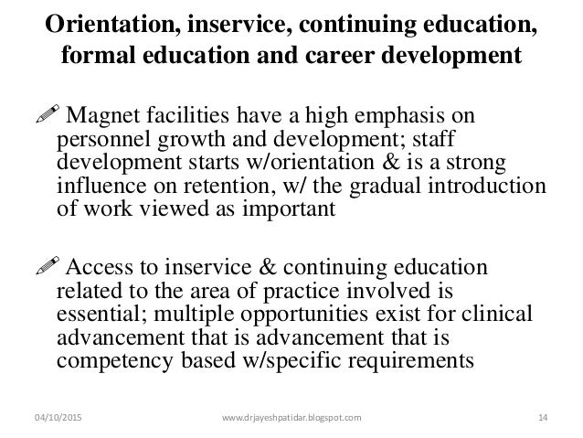 Orientation, inservice, continuing education, formal education and career development  Magnet facilities have a high emph...